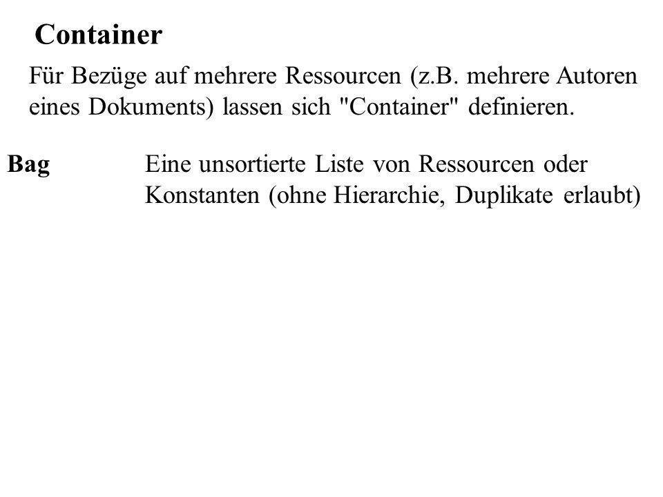 Container Bag Eine unsortierte Liste von Ressourcen oder Konstanten (ohne Hierarchie, Duplikate erlaubt) Für Bezüge auf mehrere Ressourcen (z.B.