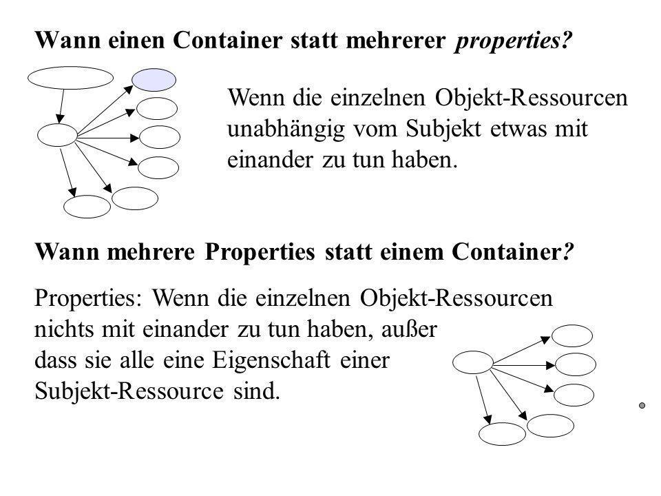 Wann einen Container statt mehrerer properties. Wann mehrere Properties statt einem Container.
