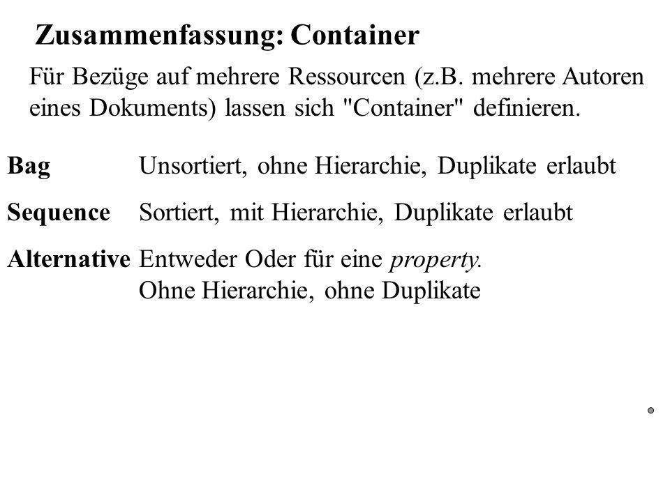 Zusammenfassung: Container Bag Unsortiert, ohne Hierarchie, Duplikate erlaubt Sequence Sortiert, mit Hierarchie, Duplikate erlaubt AlternativeEntweder Oder für eine property.