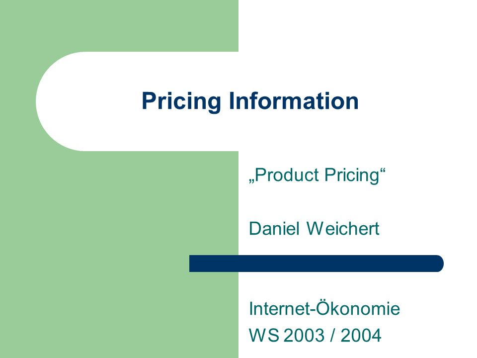 Pricing Information Product Pricing Daniel Weichert Internet-Ökonomie WS 2003 / 2004