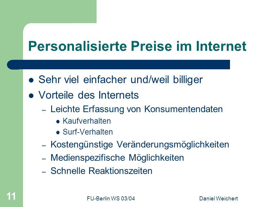 FU-Berlin WS 03/04Daniel Weichert 11 Personalisierte Preise im Internet Sehr viel einfacher und/weil billiger Vorteile des Internets – Leichte Erfassu