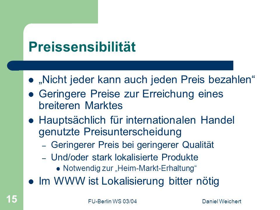 FU-Berlin WS 03/04Daniel Weichert 15 Preissensibilität Nicht jeder kann auch jeden Preis bezahlen Geringere Preise zur Erreichung eines breiteren Mark