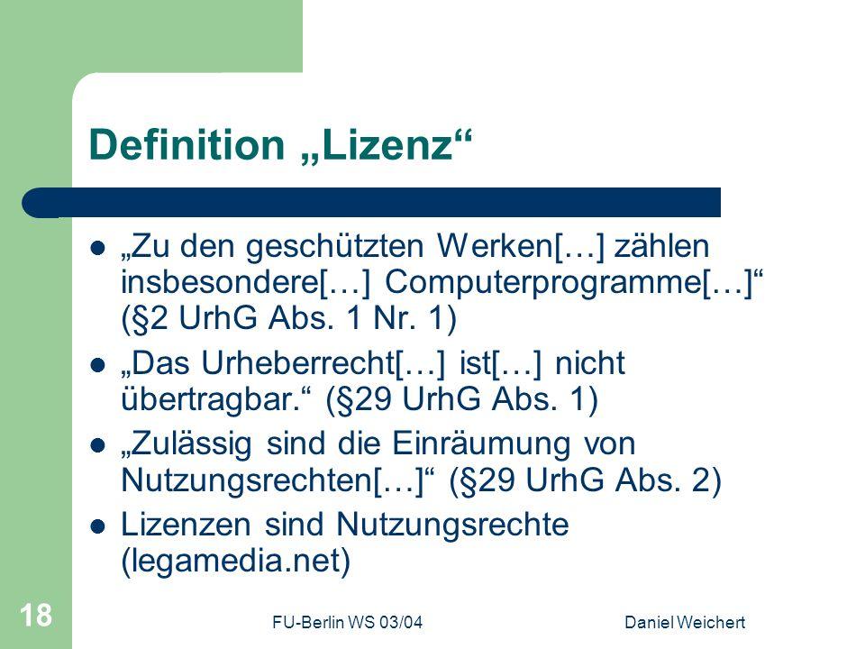 FU-Berlin WS 03/04Daniel Weichert 18 Definition Lizenz Zu den geschützten Werken[…] zählen insbesondere[…] Computerprogramme[…] (§2 UrhG Abs. 1 Nr. 1)