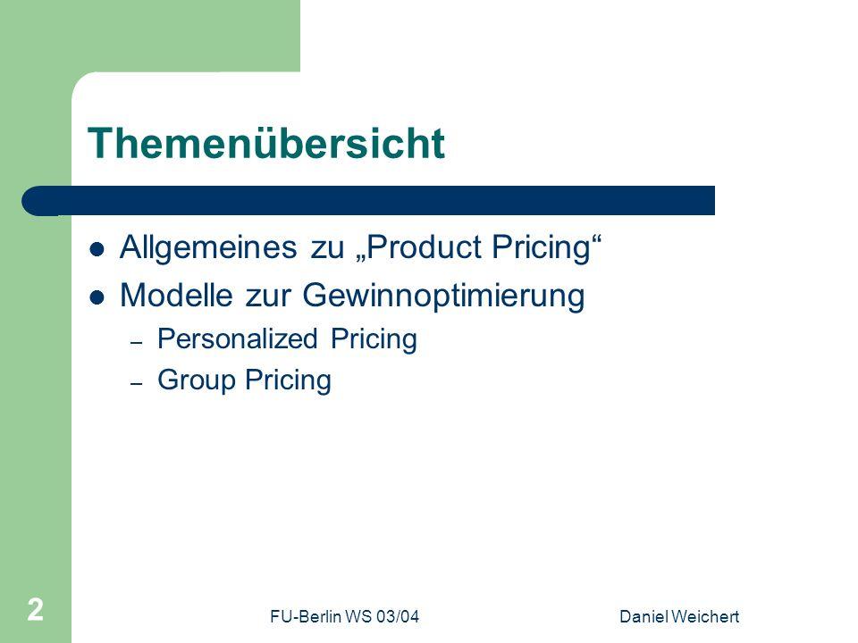 FU-Berlin WS 03/04Daniel Weichert 13 Zusammenfassung und Fazit Marktforschung ist der Grundstein – Beobachten von Konsumentenverhalten – Direkter Kundenkontakt Produktpersonalisierung erlaubt Preispersonalisierung Preisunterschiede, wo auch immer möglich Internet ist dabei sehr günstige und effektive Plattform