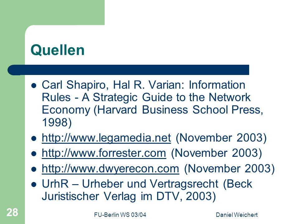 FU-Berlin WS 03/04Daniel Weichert 28 Quellen Carl Shapiro, Hal R. Varian: Information Rules - A Strategic Guide to the Network Economy (Harvard Busine