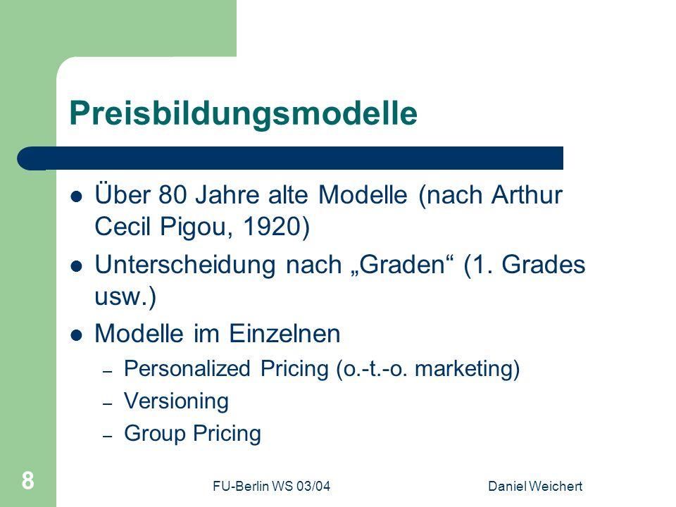 FU-Berlin WS 03/04Daniel Weichert 8 Preisbildungsmodelle Über 80 Jahre alte Modelle (nach Arthur Cecil Pigou, 1920) Unterscheidung nach Graden (1. Gra
