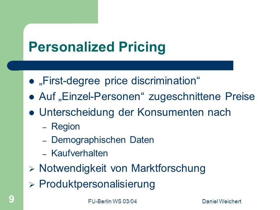 FU-Berlin WS 03/04Daniel Weichert 9 Personalized Pricing First-degree price discrimination Auf Einzel-Personen zugeschnittene Preise Unterscheidung de