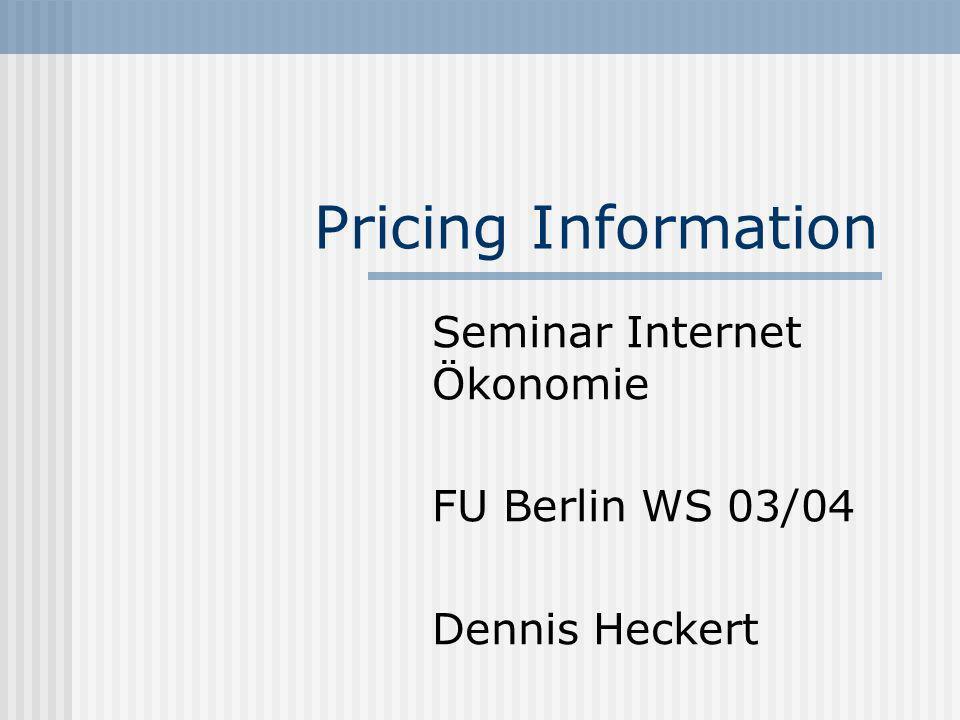 Pricing Information Seminar Internet Ökonomie FU Berlin WS 03/04 Dennis Heckert