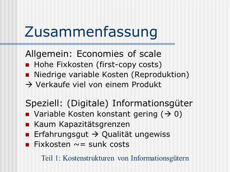 Zusammenfassung Allgemein: Economies of scale Hohe Fixkosten (first-copy costs) Niedrige variable Kosten (Reproduktion) Verkaufe viel von einem Produk