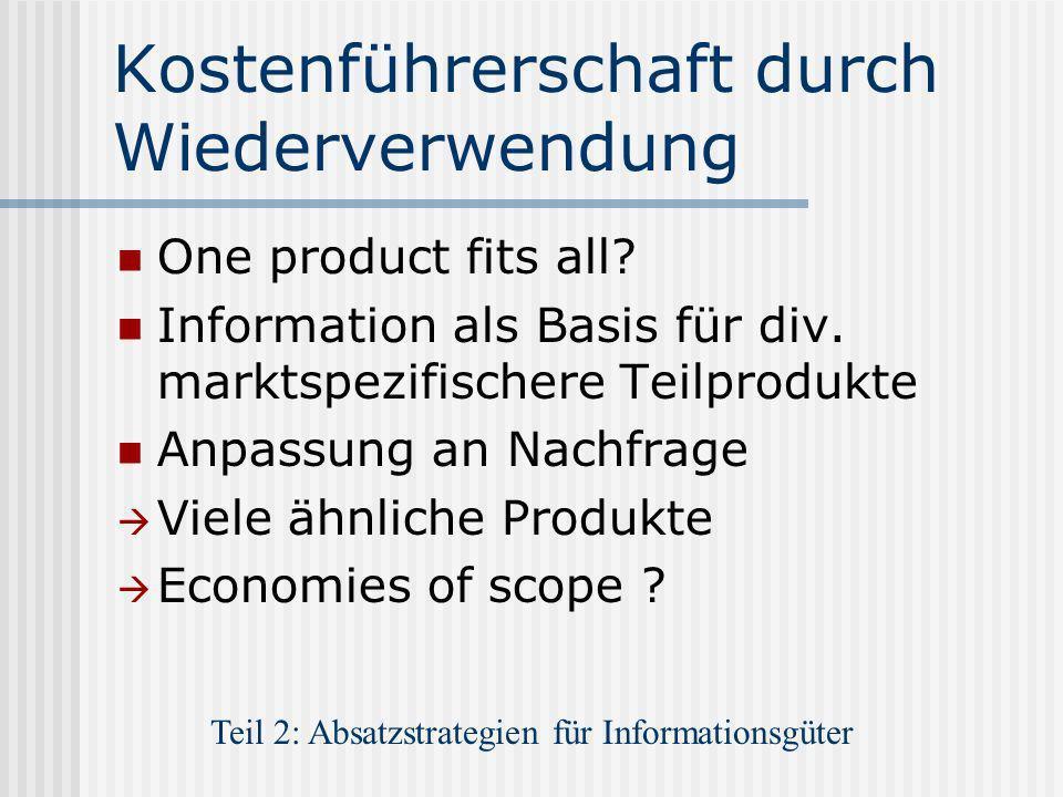 Kostenführerschaft durch Wiederverwendung One product fits all? Information als Basis für div. marktspezifischere Teilprodukte Anpassung an Nachfrage