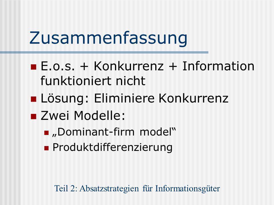 Zusammenfassung E.o.s. + Konkurrenz + Information funktioniert nicht Lösung: Eliminiere Konkurrenz Zwei Modelle: Dominant-firm model Produktdifferenzi