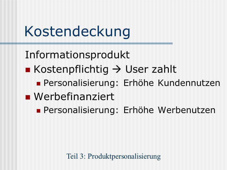 Kostendeckung Informationsprodukt Kostenpflichtig User zahlt Personalisierung: Erhöhe Kundennutzen Werbefinanziert Personalisierung: Erhöhe Werbenutze