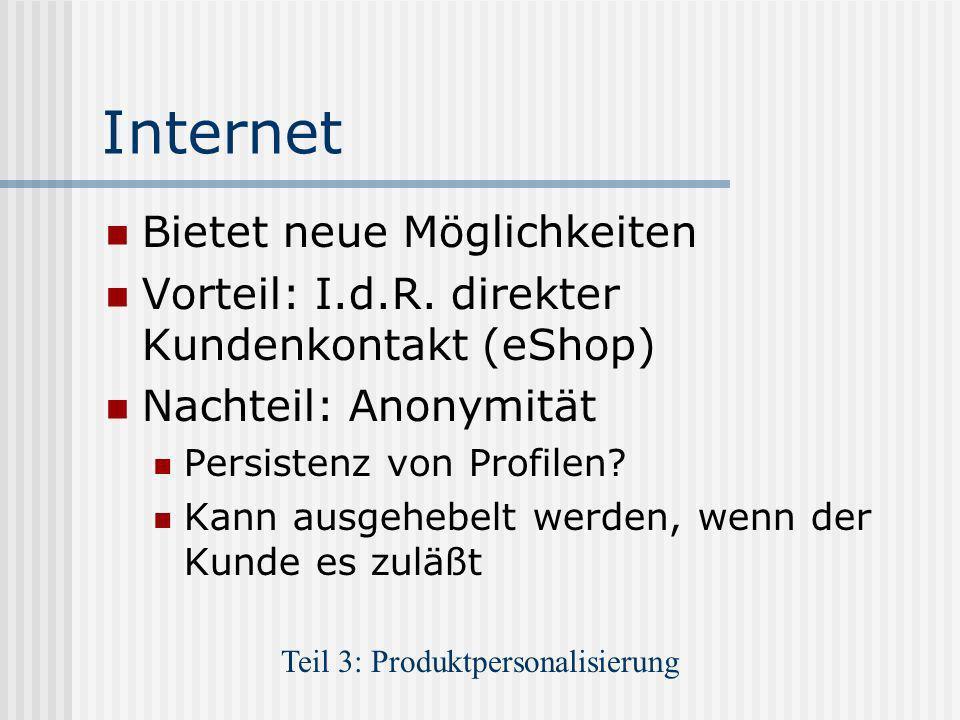 Internet Bietet neue Möglichkeiten Vorteil: I.d.R. direkter Kundenkontakt (eShop) Nachteil: Anonymität Persistenz von Profilen? Kann ausgehebelt werde