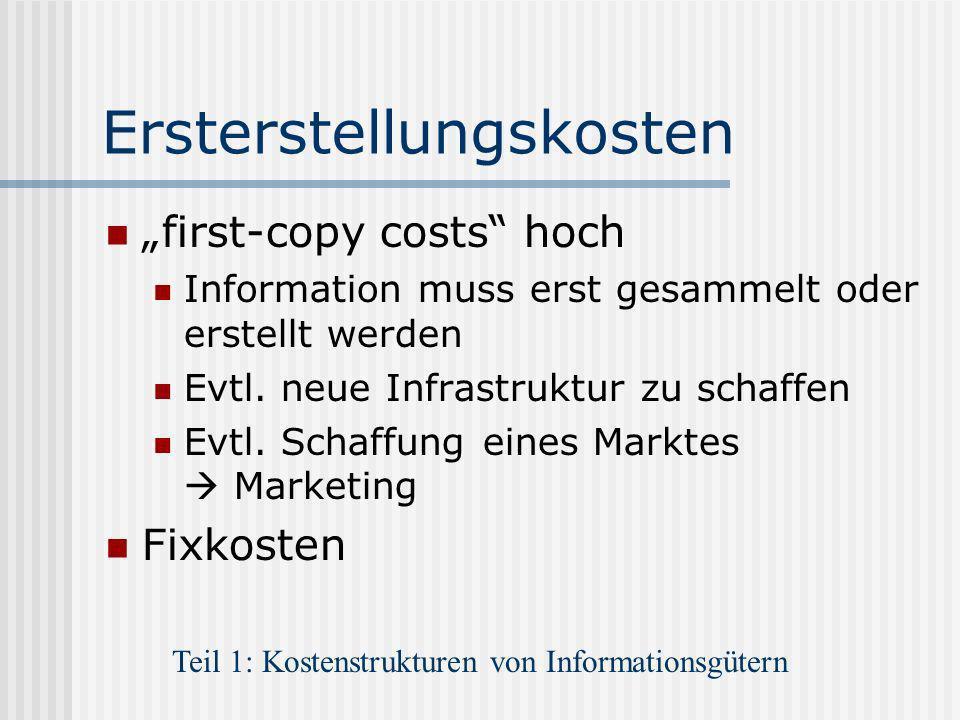 Ersterstellungskosten first-copy costs hoch Information muss erst gesammelt oder erstellt werden Evtl. neue Infrastruktur zu schaffen Evtl. Schaffung