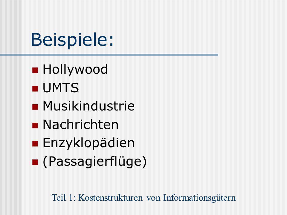 Beispiele: Hollywood UMTS Musikindustrie Nachrichten Enzyklopädien (Passagierflüge) Teil 1: Kostenstrukturen von Informationsgütern