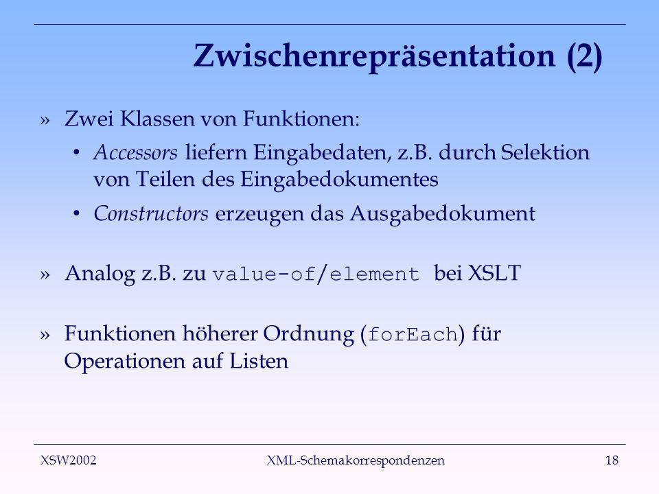 XSW2002 XML-Schemakorrespondenzen18 Zwischenrepräsentation (2) »Zwei Klassen von Funktionen: Accessors liefern Eingabedaten, z.B. durch Selektion von