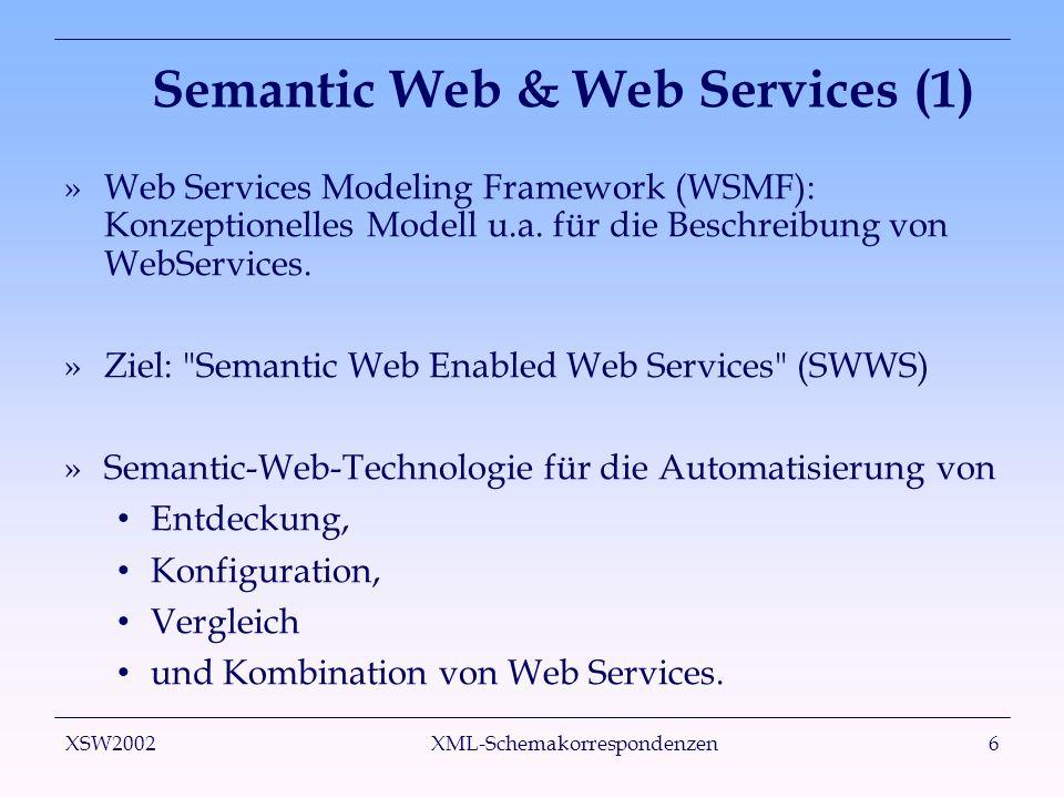 XSW2002 XML-Schemakorrespondenzen6 Semantic Web & Web Services (1) »Web Services Modeling Framework (WSMF): Konzeptionelles Modell u.a.