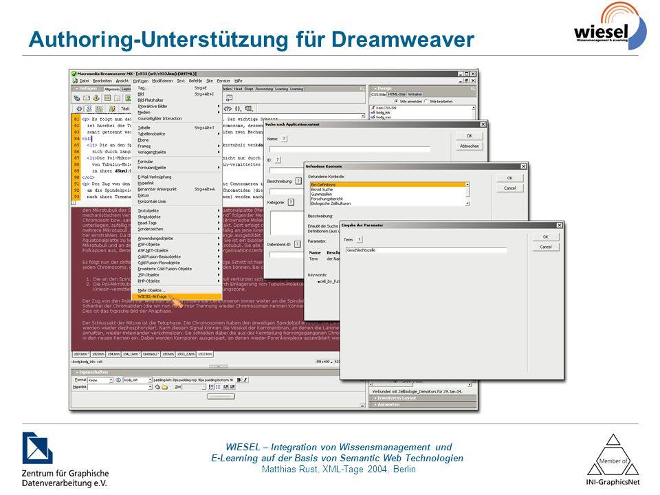 WIESEL – Integration von Wissensmanagement und E-Learning auf der Basis von Semantic Web Technologien Matthias Rust, XML-Tage 2004, Berlin Authoring-Unterstützung für Dreamweaver