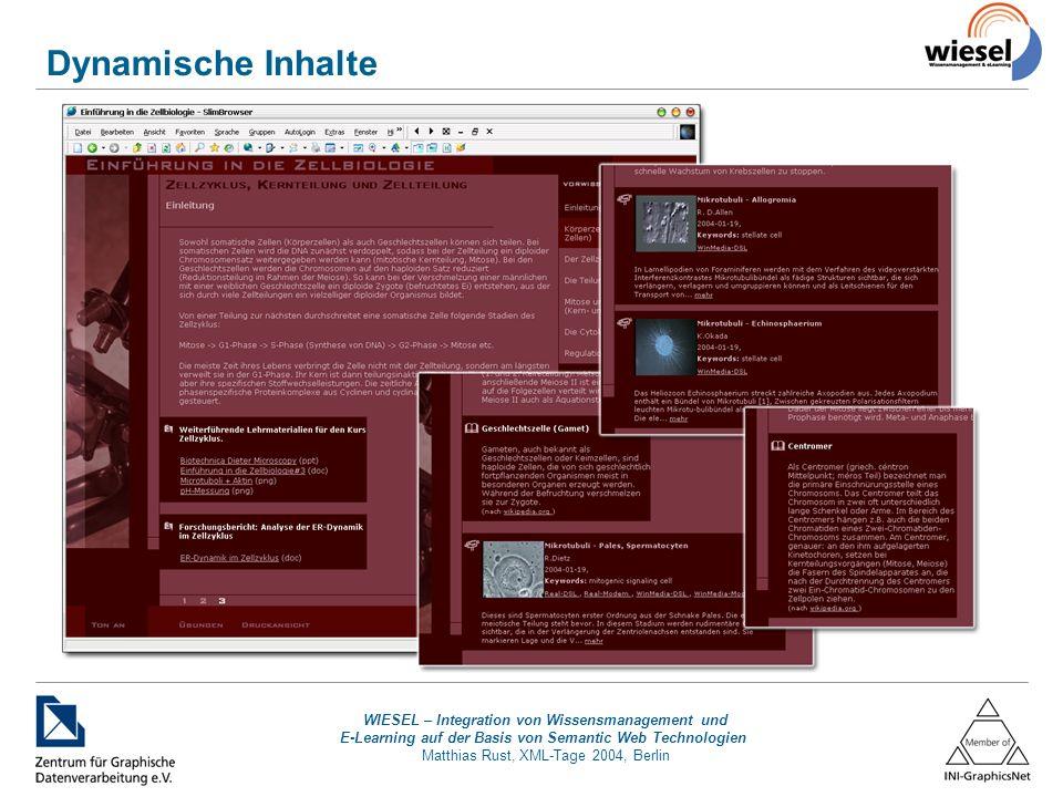 WIESEL – Integration von Wissensmanagement und E-Learning auf der Basis von Semantic Web Technologien Matthias Rust, XML-Tage 2004, Berlin Dynamische Inhalte