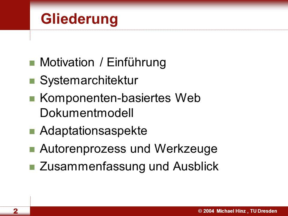 © 2004 Michael Hinz, TU Dresden 2 Gliederung Motivation / Einführung Systemarchitektur Komponenten-basiertes Web Dokumentmodell Adaptationsaspekte Autorenprozess und Werkzeuge Zusammenfassung und Ausblick