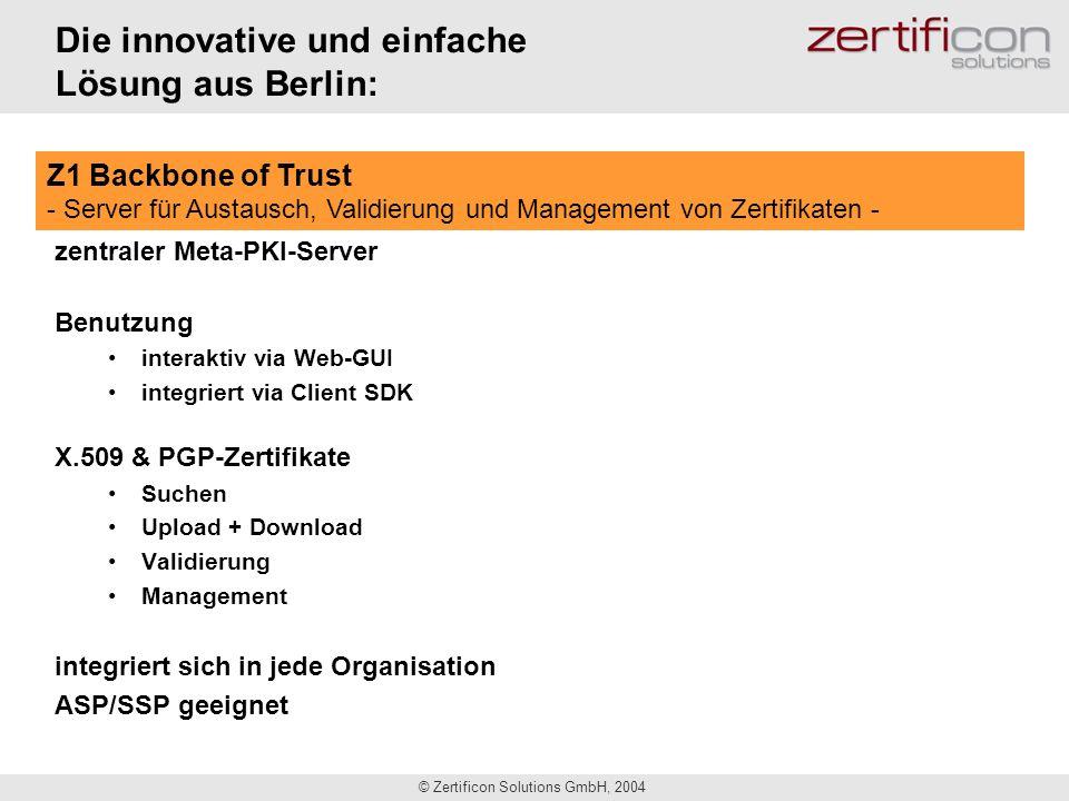 © Zertificon Solutions GmbH, 2004 Die innovative und einfache Lösung aus Berlin: zentraler Meta-PKI-Server Benutzung interaktiv via Web-GUI integriert