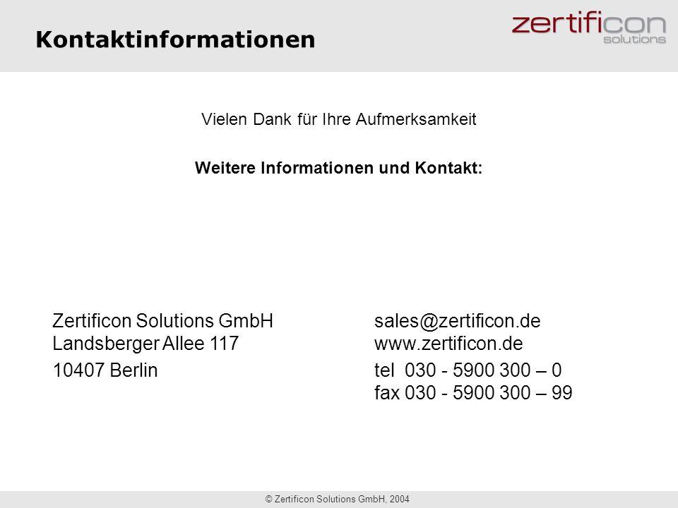 © Zertificon Solutions GmbH, 2004 Kontaktinformationen Vielen Dank für Ihre Aufmerksamkeit Weitere Informationen und Kontakt: Zertificon Solutions Gmb