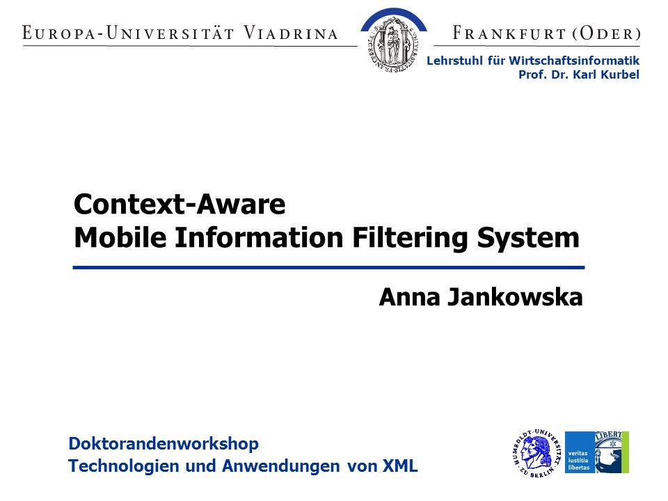 Lehrstuhl für Wirtschaftsinformatik Prof. Dr. Karl Kurbel Anna Jankowska Context-Aware Mobile Information Filtering System Doktorandenworkshop Technol