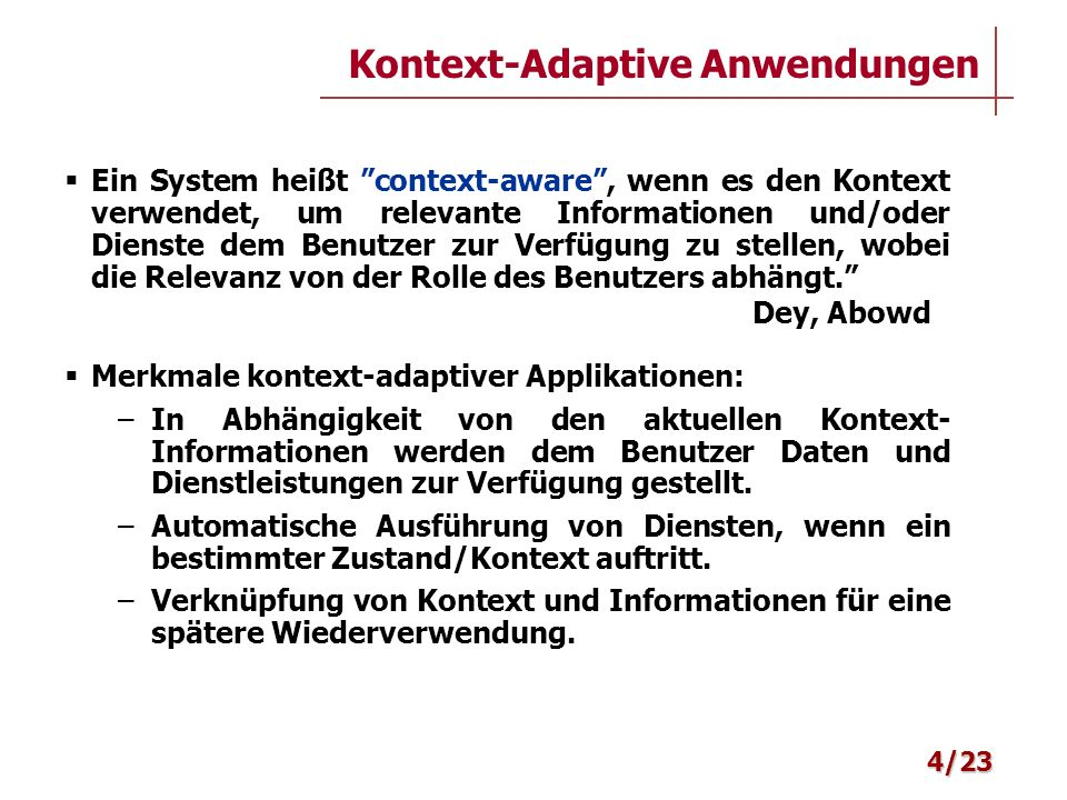 Ein System heißt context-aware, wenn es den Kontext verwendet, um relevante Informationen und/oder Dienste dem Benutzer zur Verfügung zu stellen, wobe