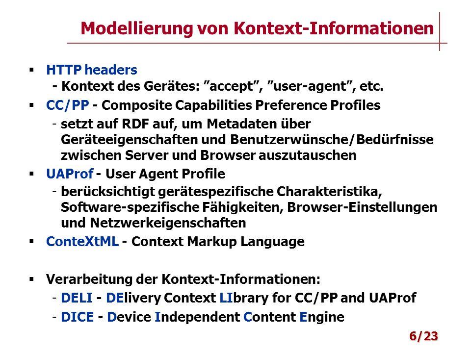 Muss folgende Anforderungen erfüllen: –gut strukturiert –standardisiert –einheitlich für alle Kontext-Informationen –austauschbar zwischen Systemkomponenten –erweiterbar –kompatibel mit dem Format für Modellierung der Benutzerinformationen Soll auf den bereits unterstützten Formaten aufbauen (CC/PP) Alle relevanten Kontext-Informationen in session profiles serialisierter RDF + RDF Schema (Ontologie) Format für Kontext-Informationen 7/23
