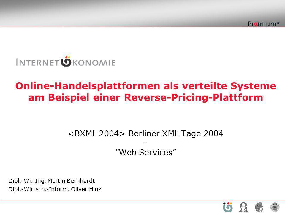 Online-Handelsplattformen als verteilte Systeme am Beispiel einer Reverse-Pricing-Plattform Berliner XML Tage 2004 - Web Services Dipl.-Wi.-Ing. Marti