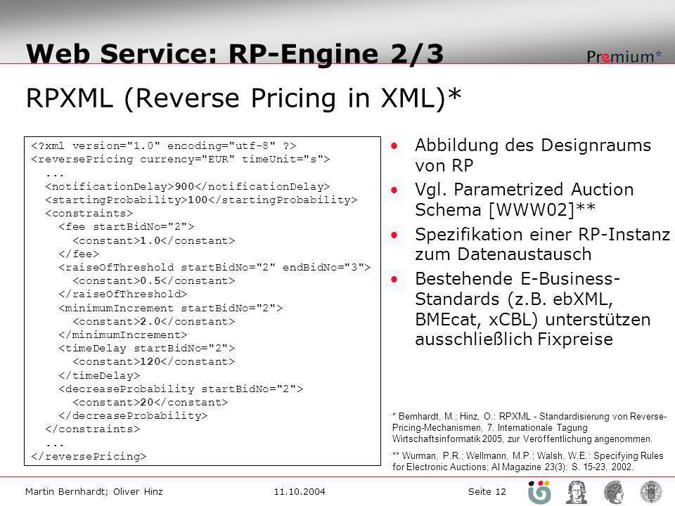 Martin Bernhardt; Oliver Hinz11.10.2004 Seite 12 Web Service: RP-Engine 2/3 RPXML (Reverse Pricing in XML)*... 900 100 1.0 0.5 2.0 120 20... Abbildung