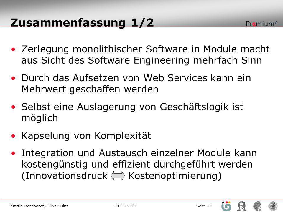 Martin Bernhardt; Oliver Hinz11.10.2004 Seite 18 Zusammenfassung 1/2 Zerlegung monolithischer Software in Module macht aus Sicht des Software Engineer