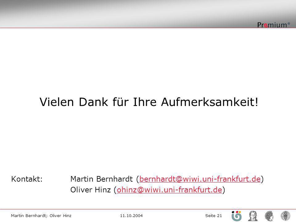 Martin Bernhardt; Oliver Hinz11.10.2004 Seite 21 Vielen Dank für Ihre Aufmerksamkeit! Kontakt:Martin Bernhardt (bernhardt@wiwi.uni-frankfurt.de)bernha