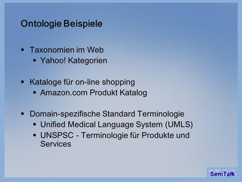 Ontologie Beispiele Taxonomien im Web Yahoo! Kategorien Kataloge für on-line shopping Amazon.com Produkt Katalog Domain-spezifische Standard Terminolo