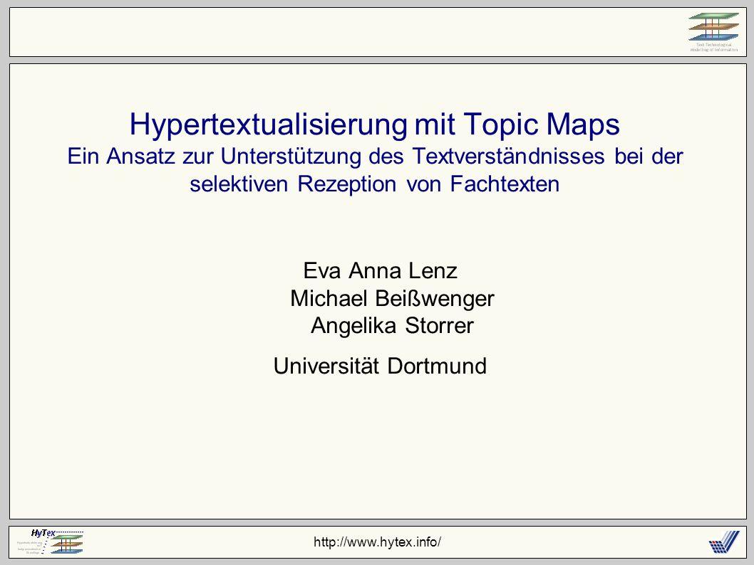 http://www.hytex.info/ Hypertextualisierung mit Topic Maps Ein Ansatz zur Unterstützung des Textverständnisses bei der selektiven Rezeption von Fachtexten Eva Anna Lenz Michael Beißwenger Angelika Storrer Universität Dortmund
