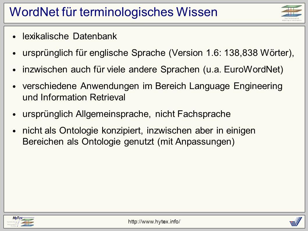 http://www.hytex.info/ WordNet für terminologisches Wissen lexikalische Datenbank ursprünglich für englische Sprache (Version 1.6: 138,838 Wörter), inzwischen auch für viele andere Sprachen (u.a.