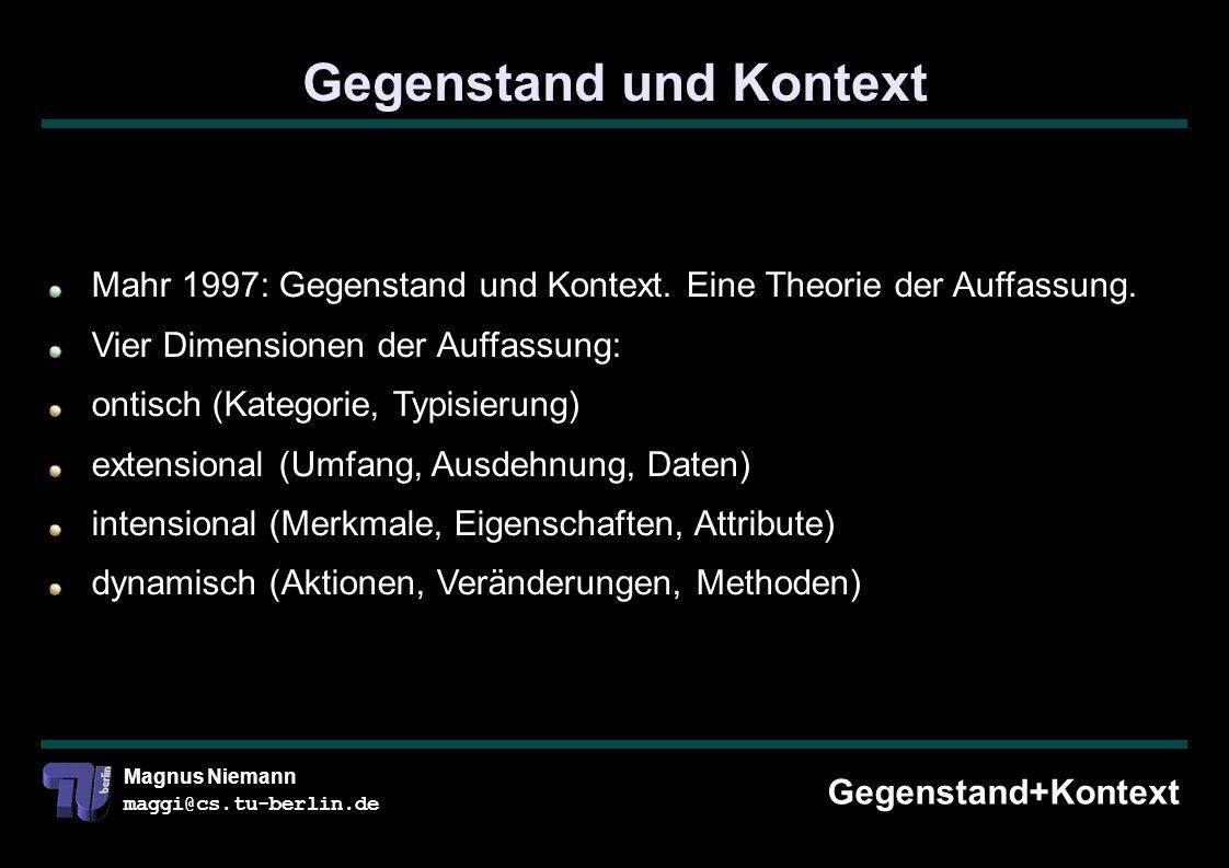 Magnus Niemann maggi@cs.tu-berlin.de Gegenstand und Kontext Gegenstand+Kontext Mahr 1997: Gegenstand und Kontext.