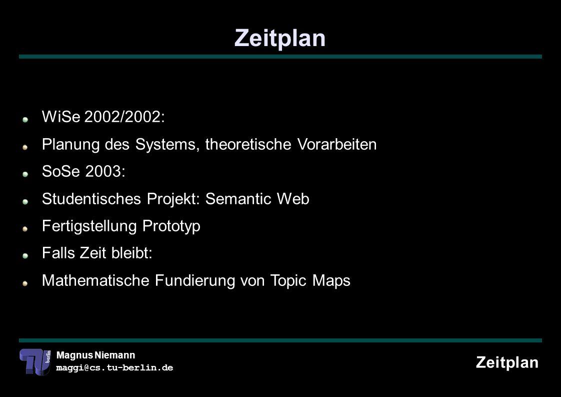 Magnus Niemann maggi@cs.tu-berlin.de Zeitplan WiSe 2002/2002: Planung des Systems, theoretische Vorarbeiten SoSe 2003: Studentisches Projekt: Semantic Web Fertigstellung Prototyp Falls Zeit bleibt: Mathematische Fundierung von Topic Maps