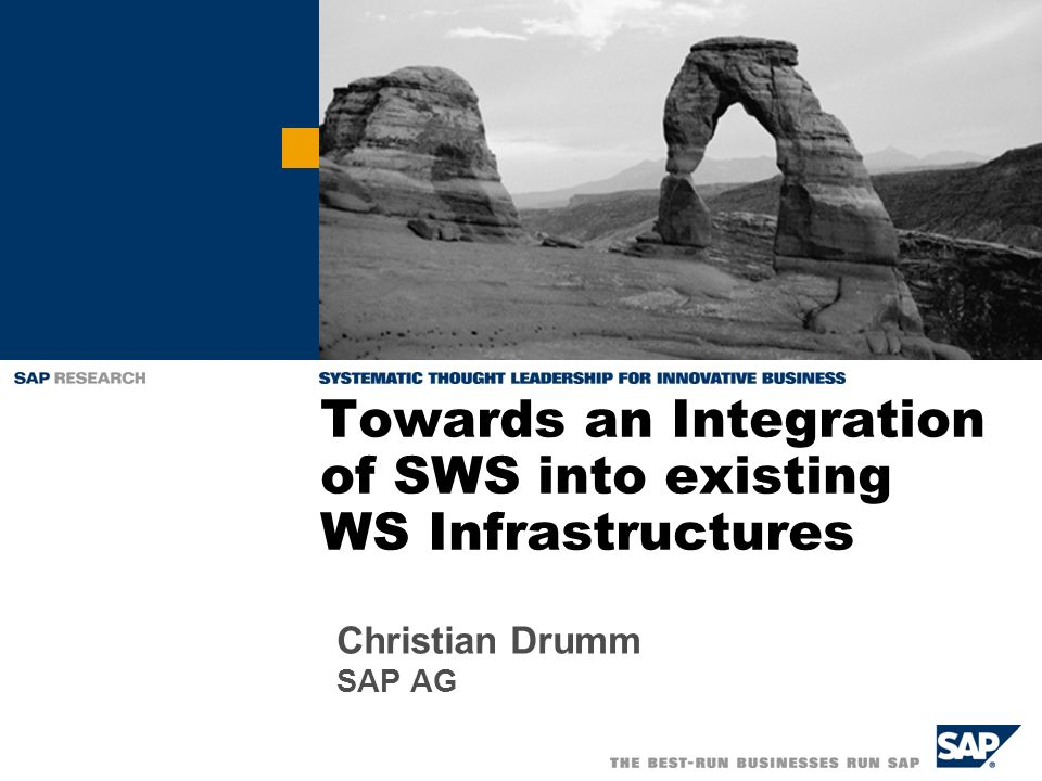 Towards an Integration of SWS into existing WS Infrastructures Christian Drumm SAP AG