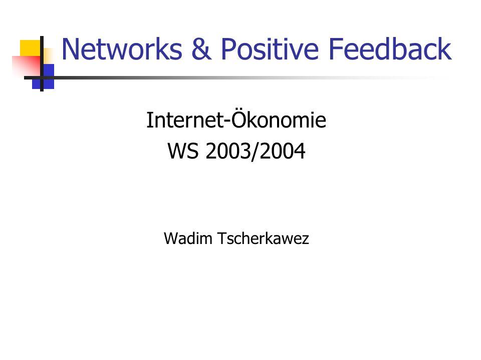Networks & Positive Feedback Internet-Ökonomie WS 2003/2004 Wadim Tscherkawez