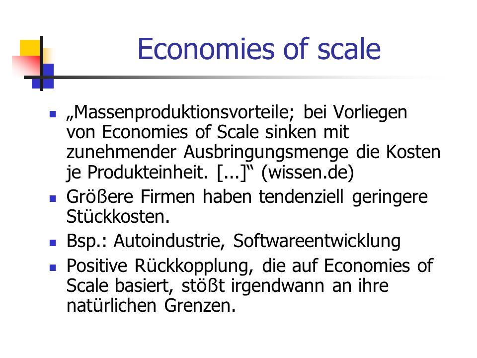 Economies of scale Massenproduktionsvorteile; bei Vorliegen von Economies of Scale sinken mit zunehmender Ausbringungsmenge die Kosten je Produkteinhe