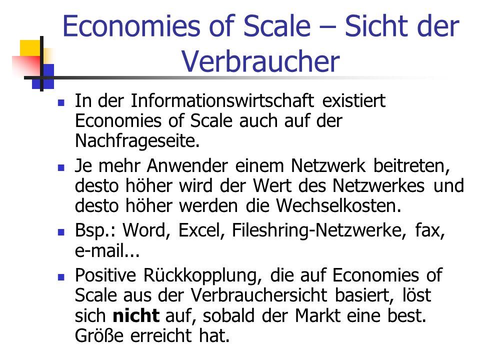 Economies of Scale – Sicht der Verbraucher In der Informationswirtschaft existiert Economies of Scale auch auf der Nachfrageseite. Je mehr Anwender ei