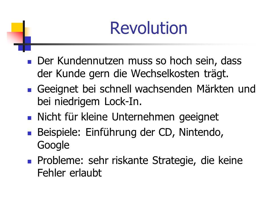Revolution Der Kundennutzen muss so hoch sein, dass der Kunde gern die Wechselkosten trägt. Geeignet bei schnell wachsenden Märkten und bei niedrigem
