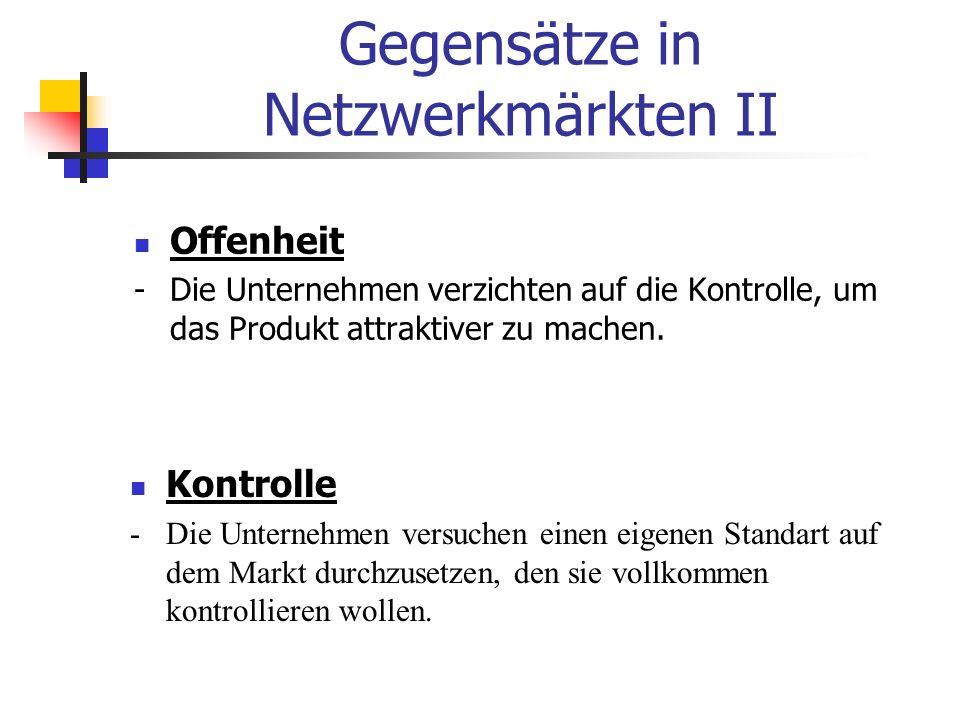 Gegensätze in Netzwerkmärkten II Offenheit - Die Unternehmen verzichten auf die Kontrolle, um das Produkt attraktiver zu machen. Kontrolle - Die Unter