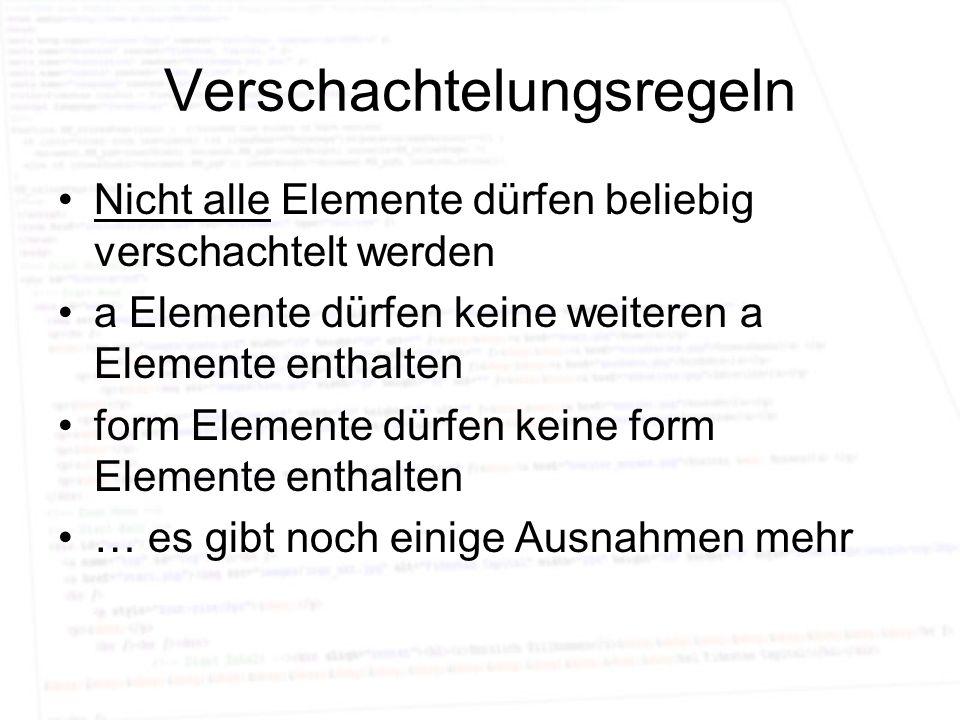 Verschachtelungsregeln Nicht alle Elemente dürfen beliebig verschachtelt werden a Elemente dürfen keine weiteren a Elemente enthalten form Elemente dü