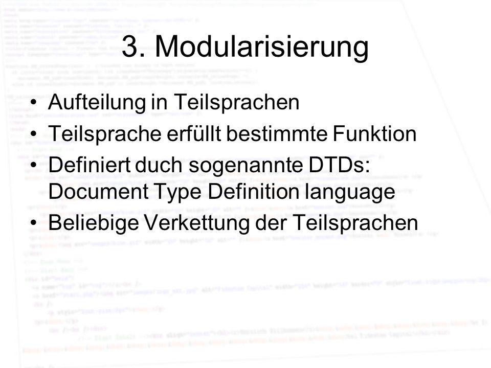 3. Modularisierung Aufteilung in Teilsprachen Teilsprache erfüllt bestimmte Funktion Definiert duch sogenannte DTDs: Document Type Definition language