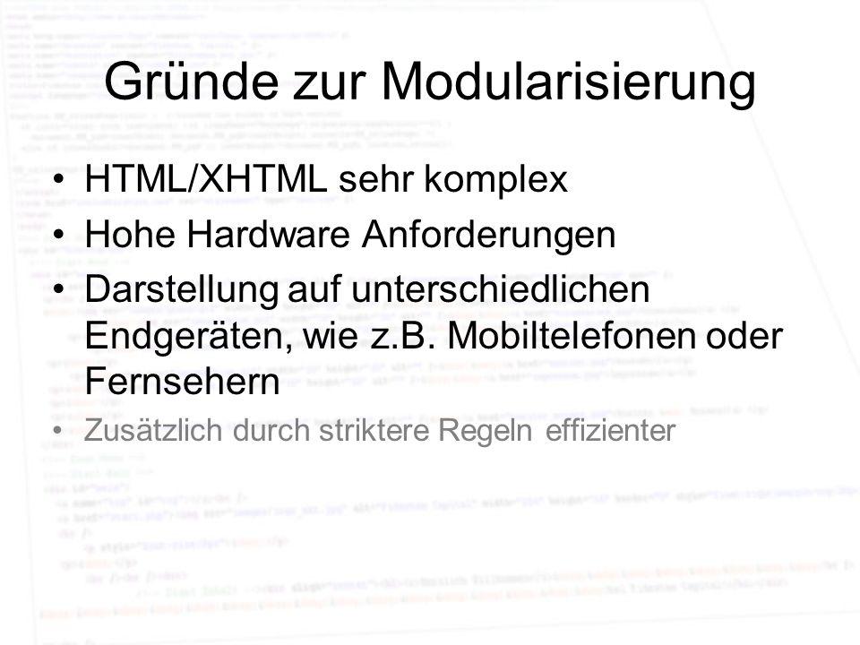 Gründe zur Modularisierung HTML/XHTML sehr komplex Hohe Hardware Anforderungen Darstellung auf unterschiedlichen Endgeräten, wie z.B. Mobiltelefonen o