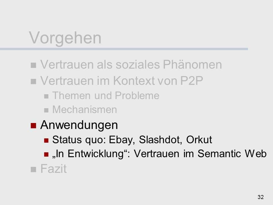 31 Zusammenfassung Gestaltung der Anwendung Identitätenmanagement Reputation, Kontext, Produkt/ Content Aggregation vs. Differenzierung Global vs. lok