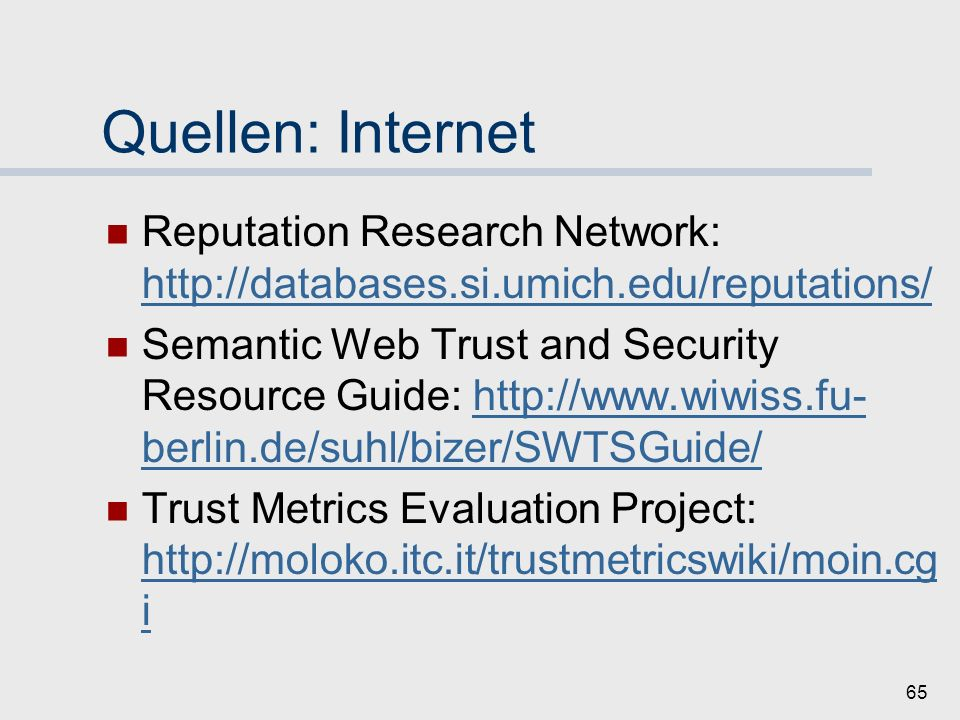 64 Zusammenfassung 3: Fallstudien/ Ausblick Ebay Slashdot Orkut Web of Trust