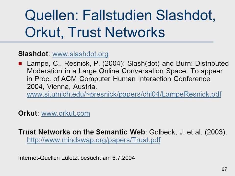 66 Quellen: Fallstudie Ebay Ebay: www.ebay.de, www.ebay.comwww.ebay.dewww.ebay.com Resnick, Paul, Zeckhauser, Richard, Friedman, Eric, and Kuwabara, K